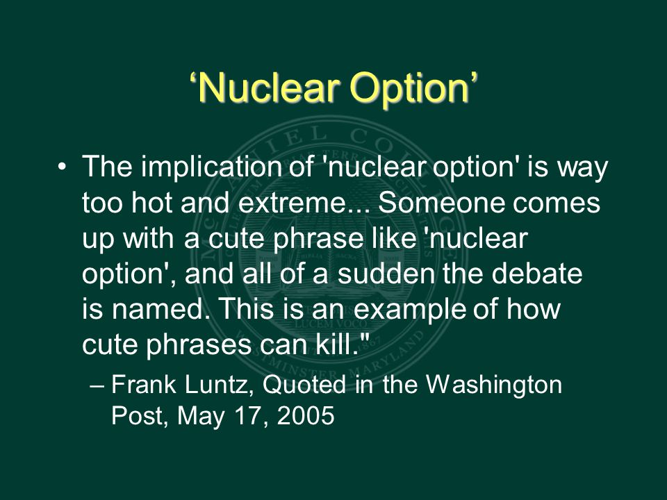 'Nuclear Option' The implication of nuclear option is way too hot and extreme...