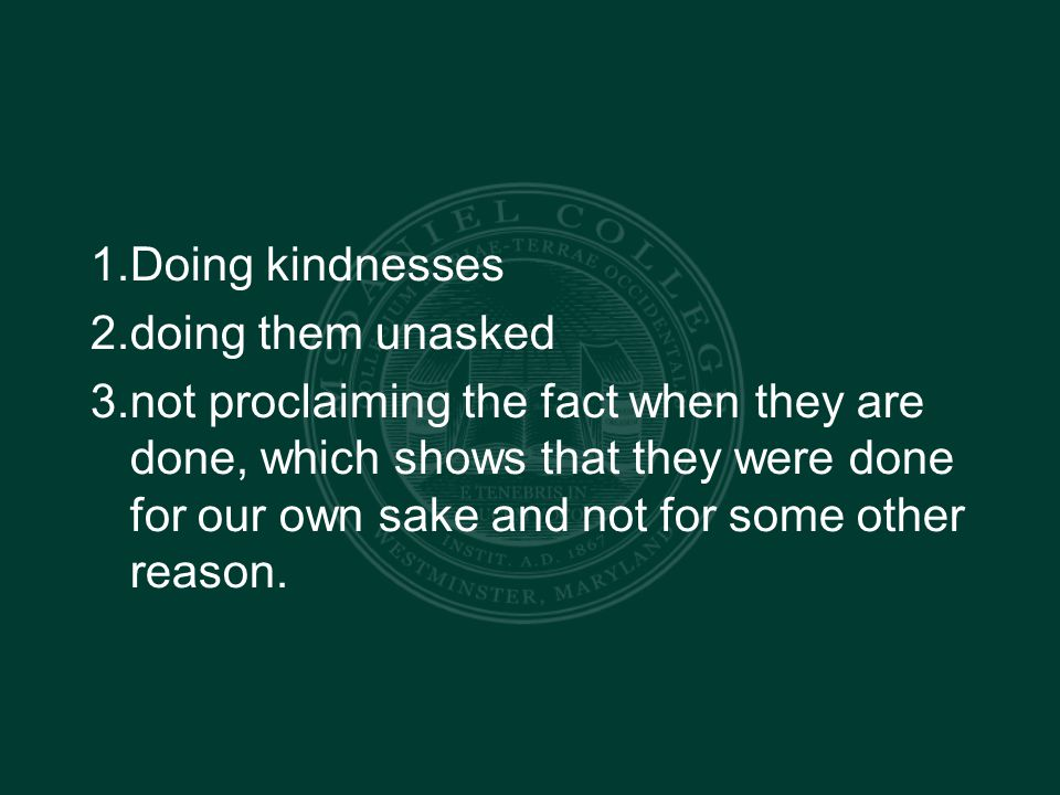 1. Doing kindnesses 2. doing them unasked 3.