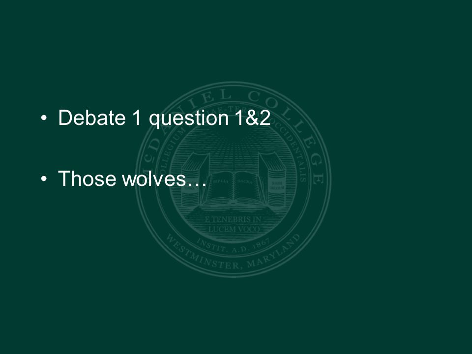 Debate 1 question 1&2 Those wolves…