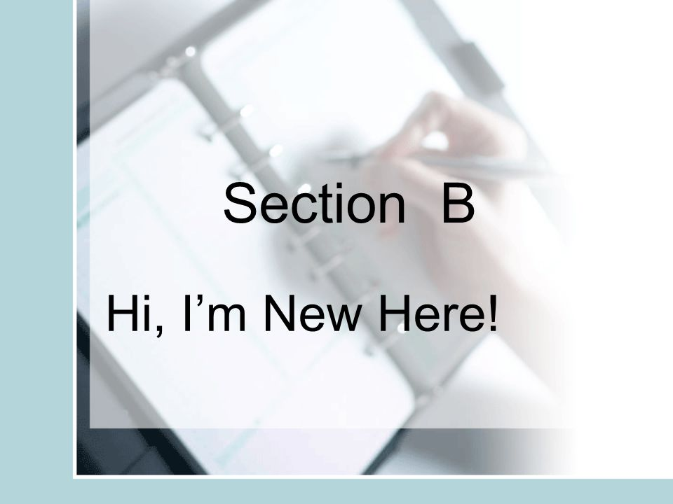 Section B Hi, I'm New Here!