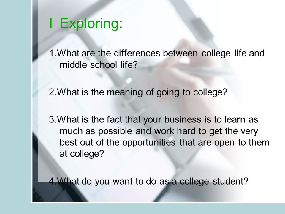IExploring: 1.What are the differences between college life and middle school life.