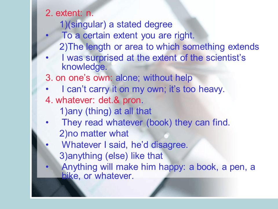 2. extent: n. 1)(singular) a stated degree To a certain extent you are right.
