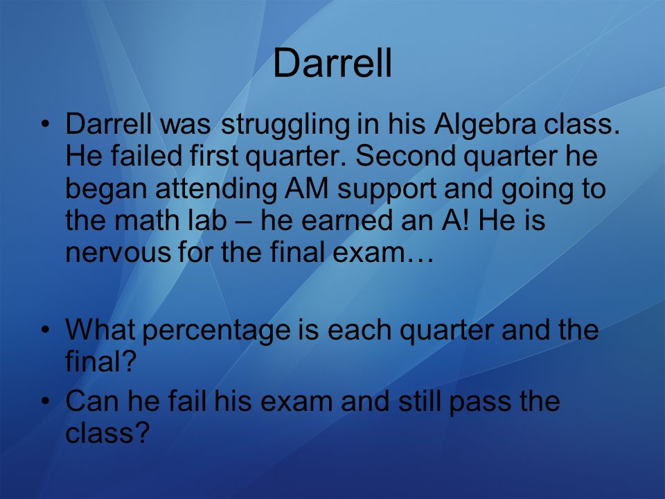 Darrell Darrell was struggling in his Algebra class.