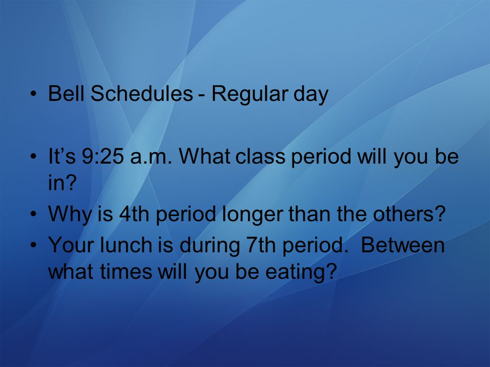 Bell Schedules - Regular day It's 9:25 a.m. What class period will you be in.