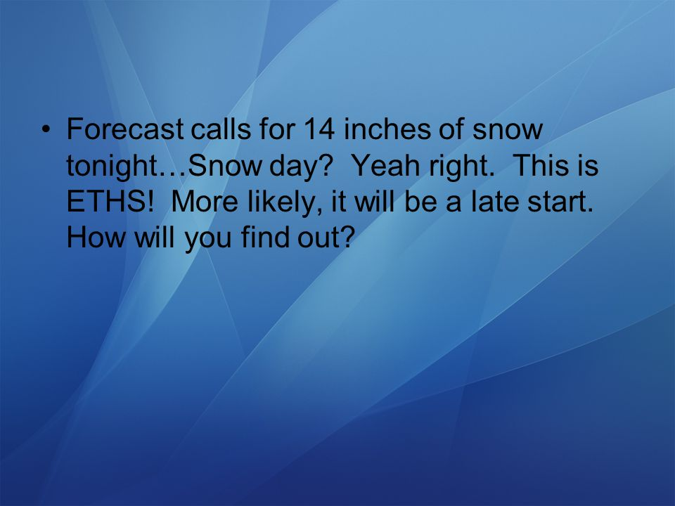 Forecast calls for 14 inches of snow tonight…Snow day.