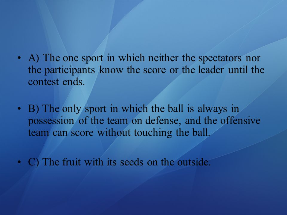 A) The one sport in which neither the spectators nor the participants know the score or the leader until the contest ends.