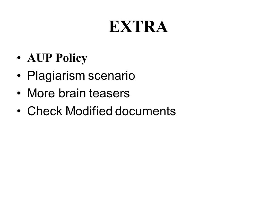 EXTRA AUP Policy Plagiarism scenario More brain teasers Check Modified documents