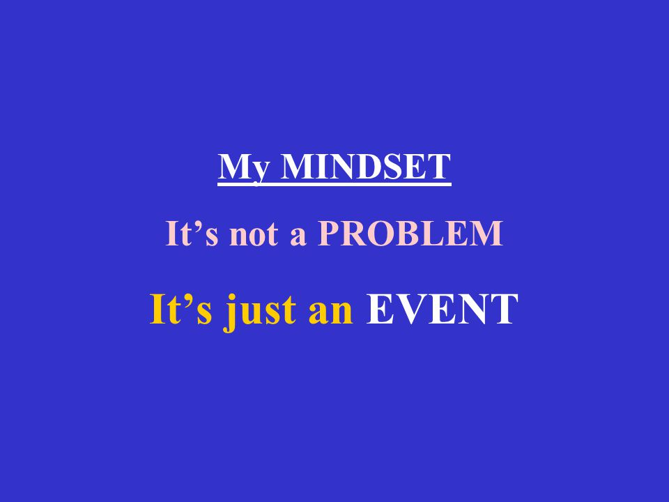 My MINDSET It's not a PROBLEM It's just an EVENT