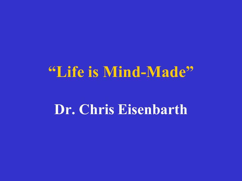 """Life is Mind-Made"" Dr. Chris Eisenbarth"