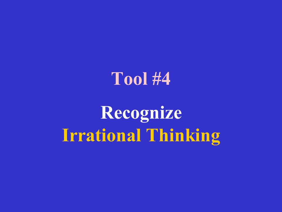 Tool #4 Recognize Irrational Thinking
