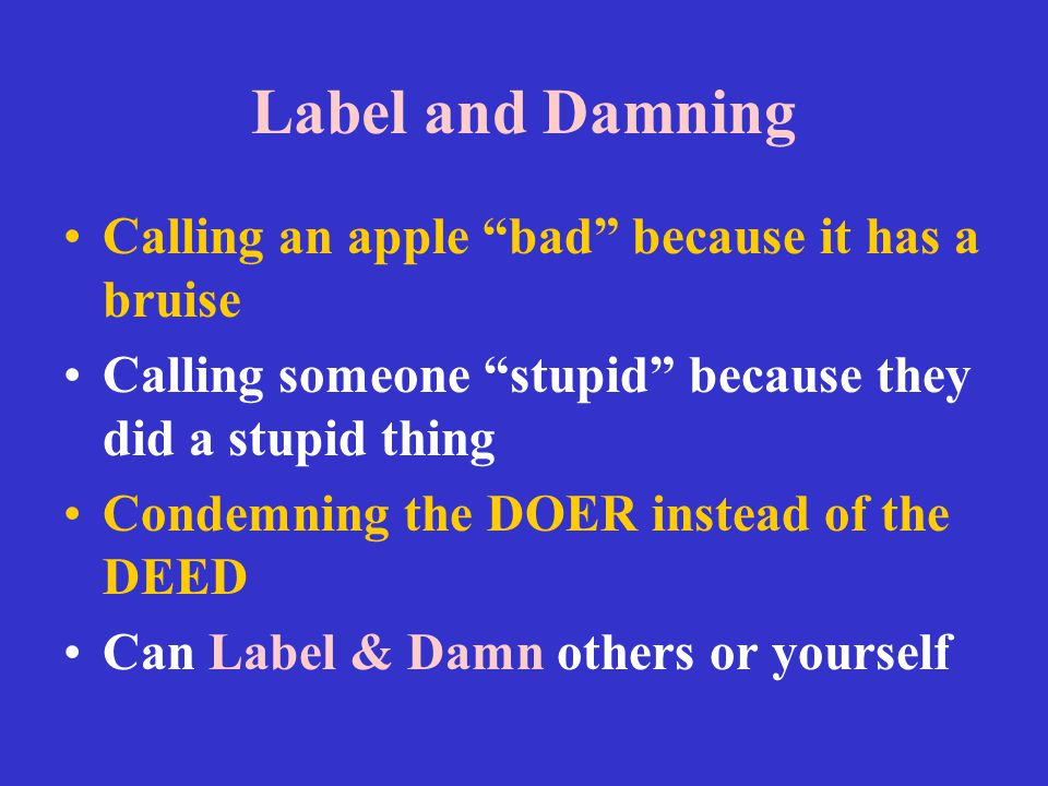 """Calling an apple """"bad"""" because it has a bruise Calling someone """"stupid"""" because they did a stupid thing Condemning the DOER instead of the DEED Can La"""