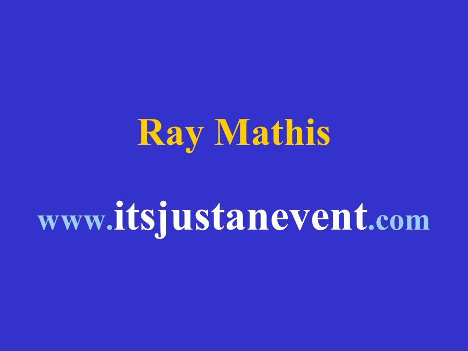 Ray Mathis www. itsjustanevent.com