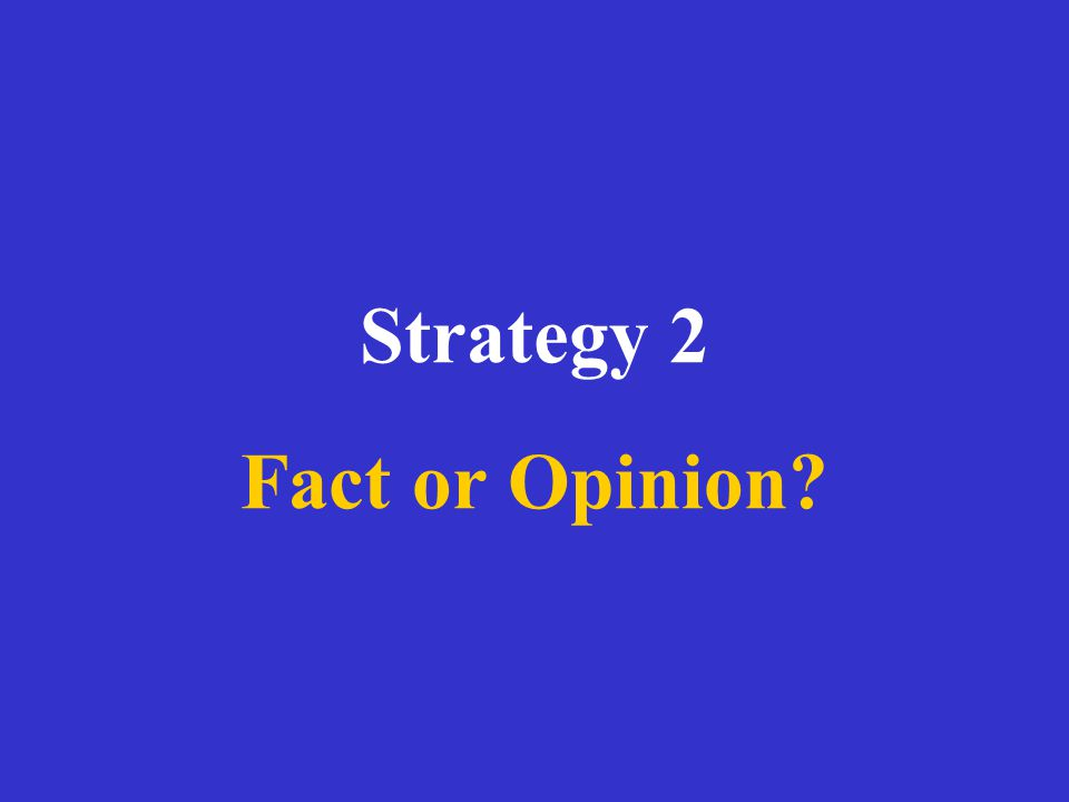 Strategy 2 Fact or Opinion?