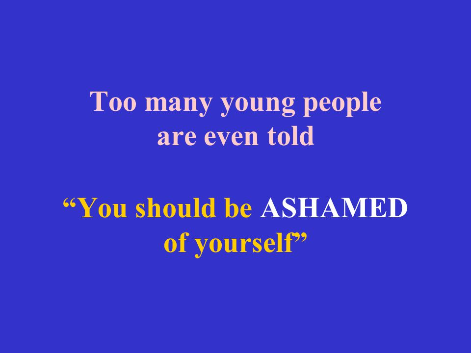 """Too many young people are even told """"You should be ASHAMED of yourself"""""""