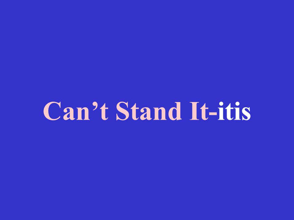 Can't Stand It-itis