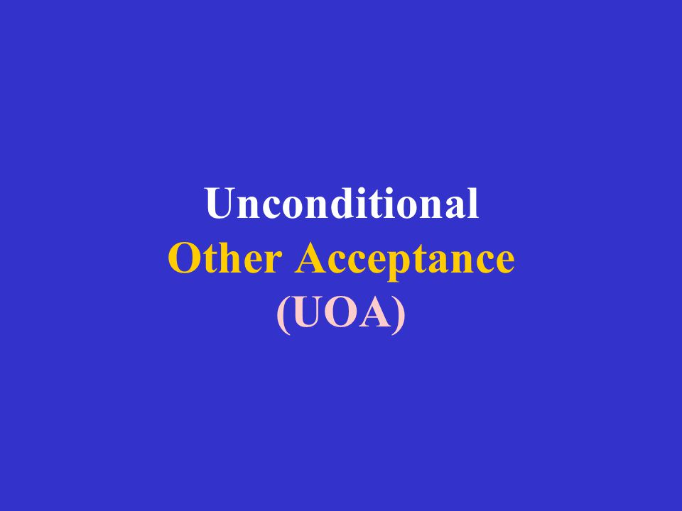Unconditional Other Acceptance (UOA)