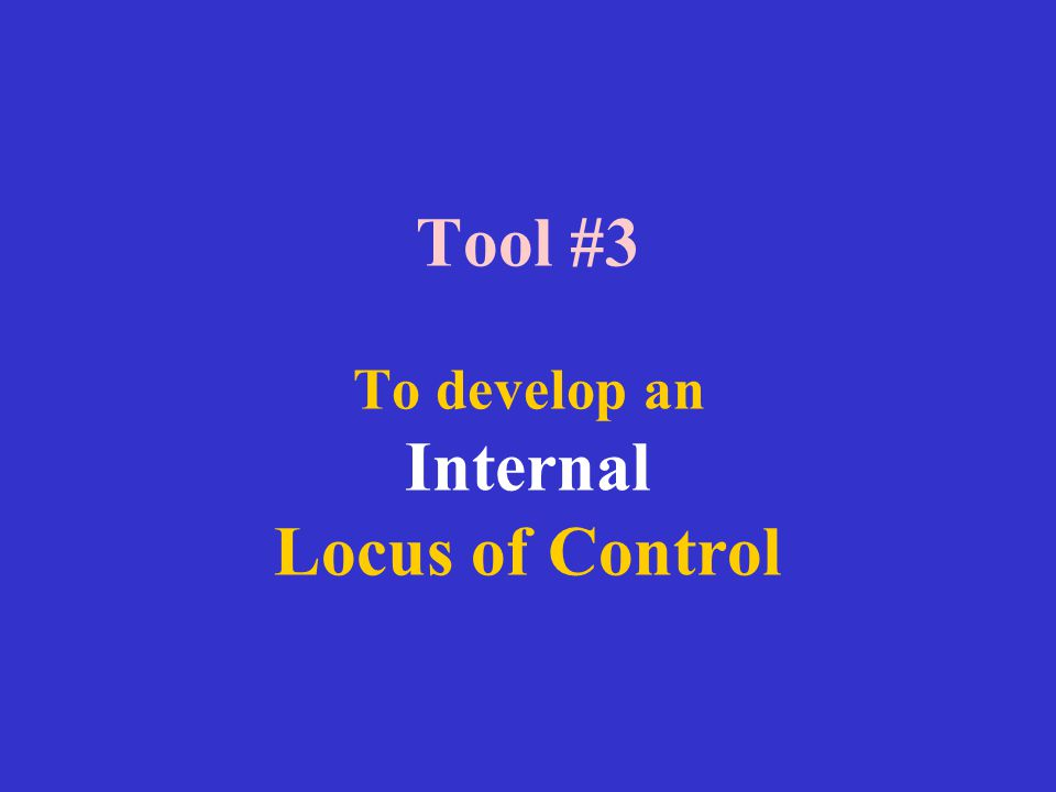 Tool #3 To develop an Internal Locus of Control