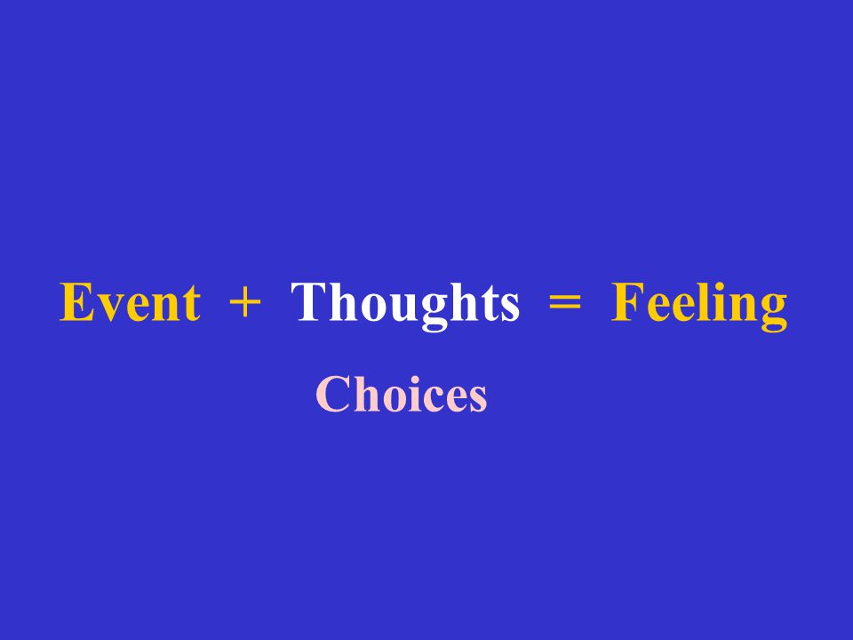 Event + Thoughts = Feeling Choices