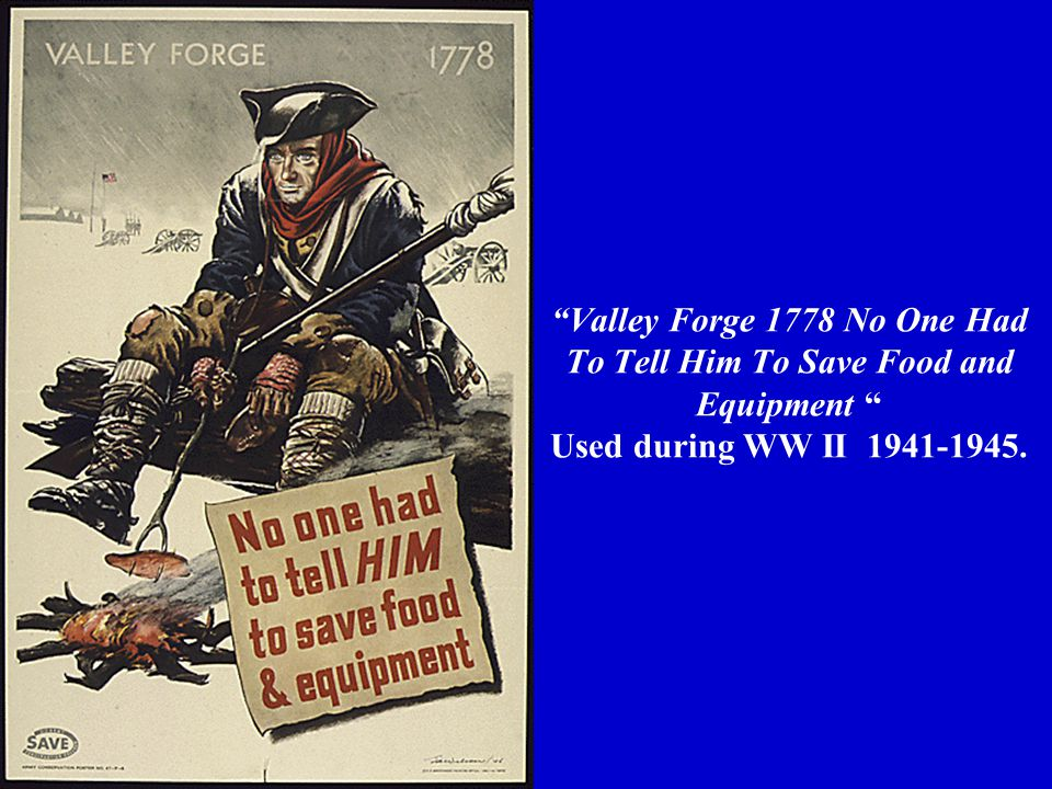 Valley Forge 1778 No One Had To Tell Him To Save Food and Equipment Used during WW II 1941-1945.