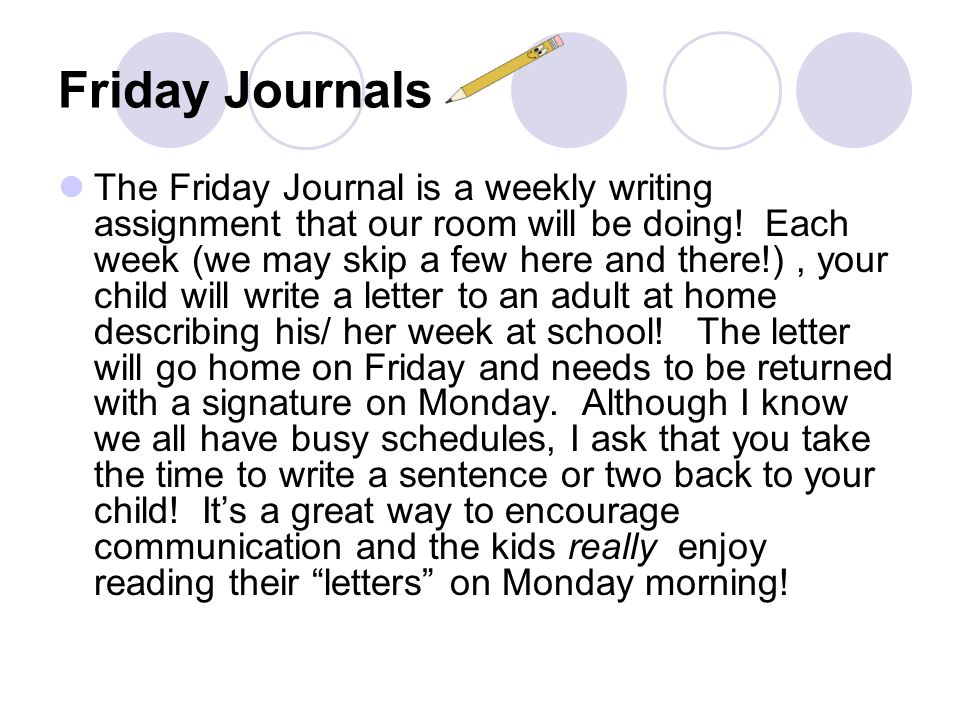 Friday Journals The Friday Journal is a weekly writing assignment that our room will be doing.
