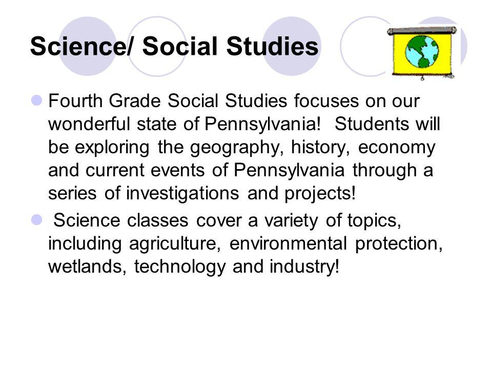 Science/ Social Studies Fourth Grade Social Studies focuses on our wonderful state of Pennsylvania.