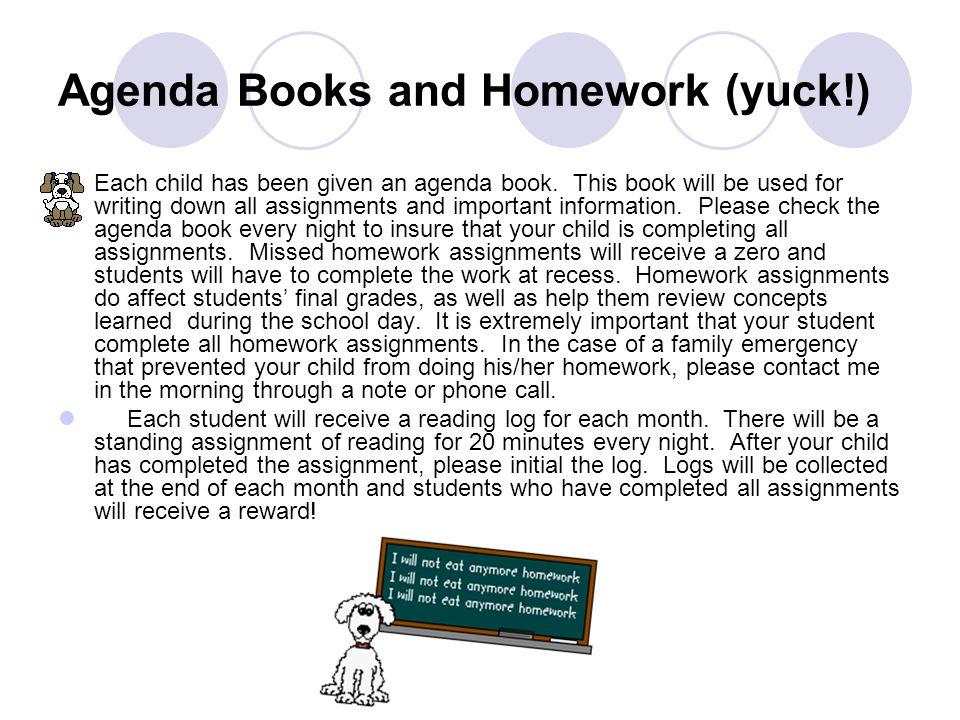 Agenda Books and Homework (yuck!) Each child has been given an agenda book.