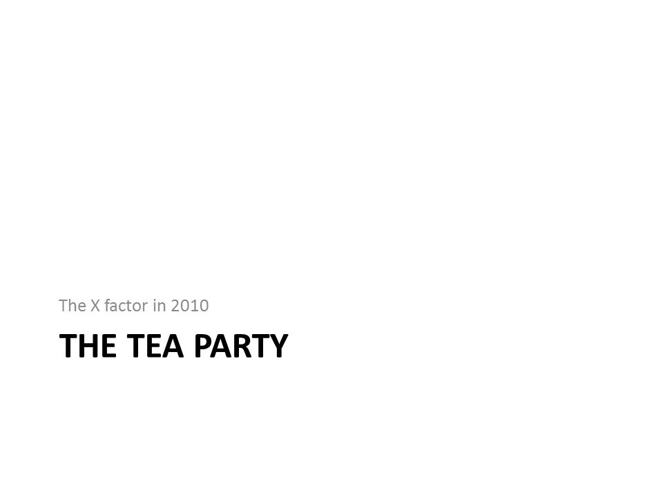 THE TEA PARTY The X factor in 2010