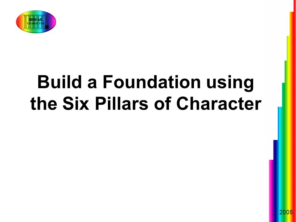 2005 Build a Foundation using the Six Pillars of Character