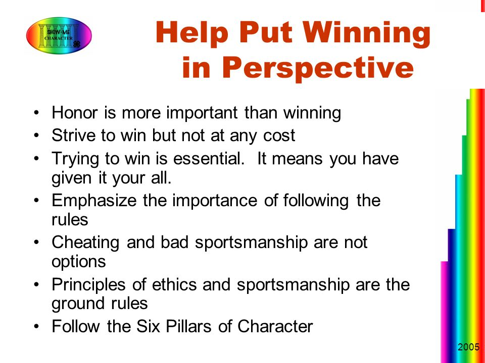 2005 Honor is more important than winning Strive to win but not at any cost Trying to win is essential.