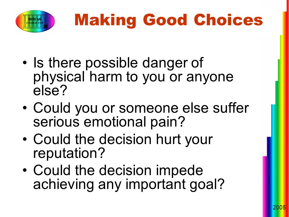 2005 Making Good Choices Is there possible danger of physical harm to you or anyone else.