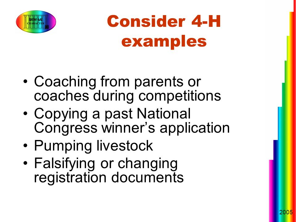 2005 Consider 4-H examples Coaching from parents or coaches during competitions Copying a past National Congress winner's application Pumping livestock Falsifying or changing registration documents