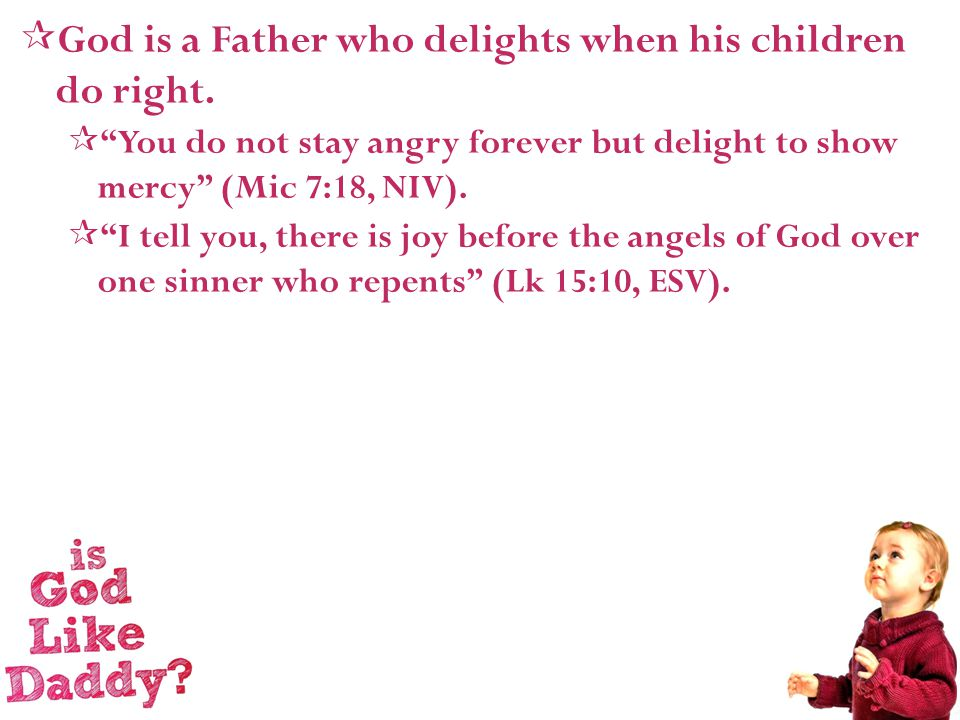  God is a Father who delights when his children do right.