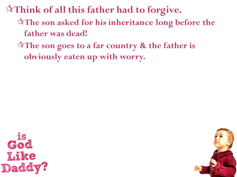  Think of all this father had to forgive.