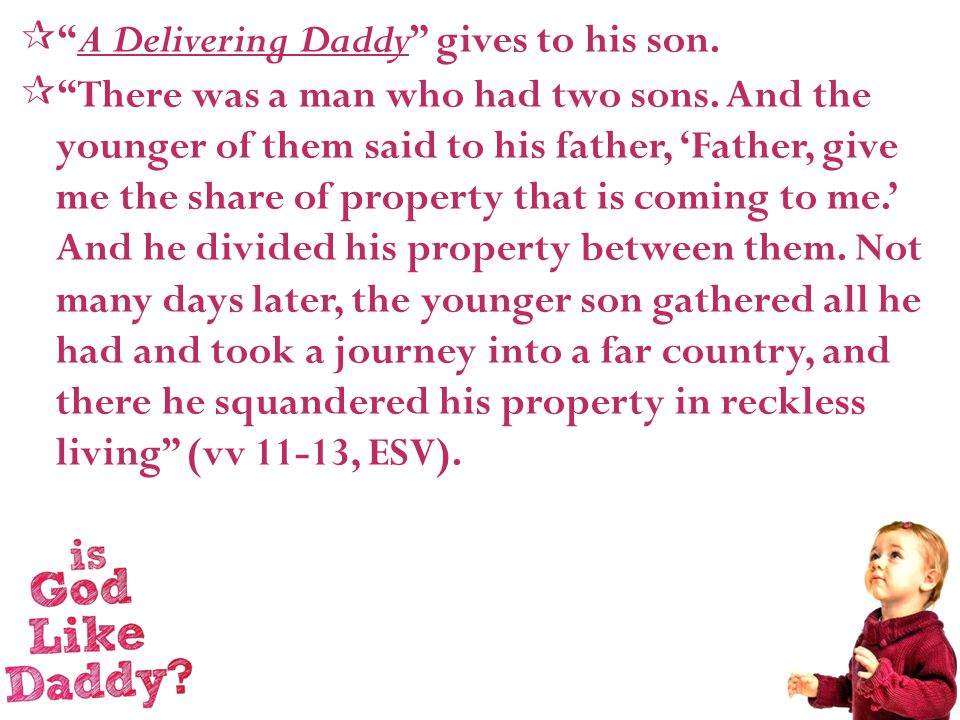  A Delivering Daddy gives to his son.  There was a man who had two sons.
