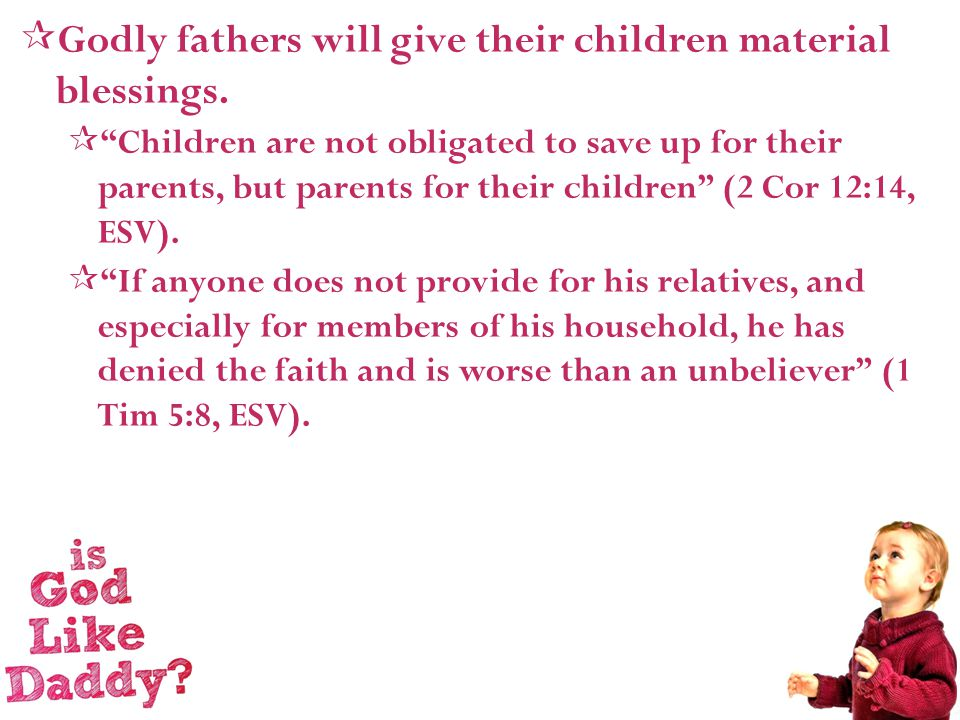  Godly fathers will give their children material blessings.