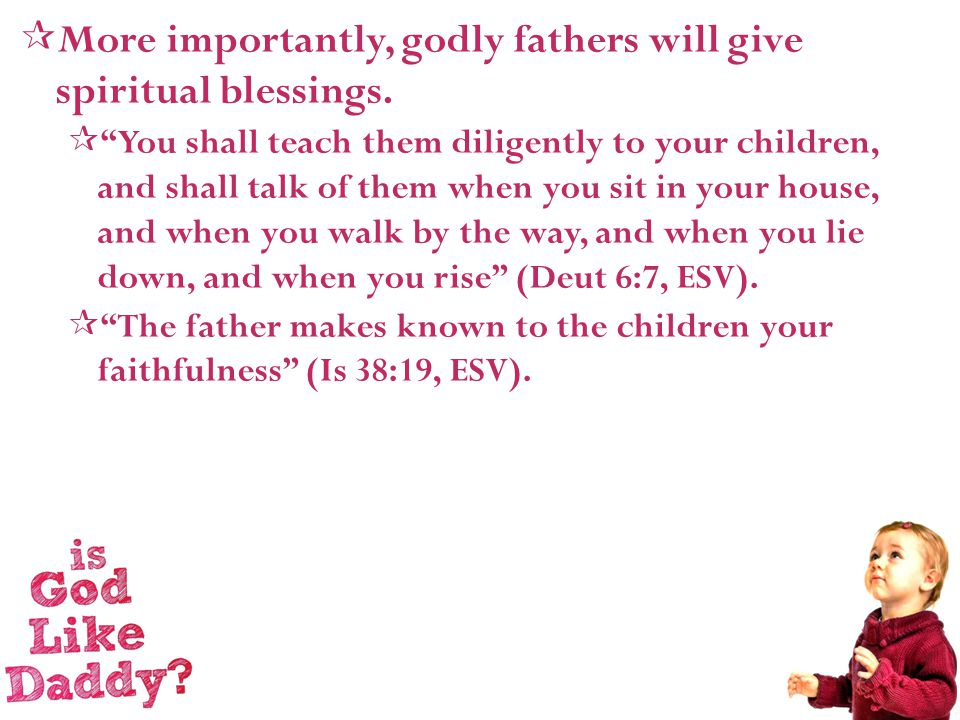  More importantly, godly fathers will give spiritual blessings.