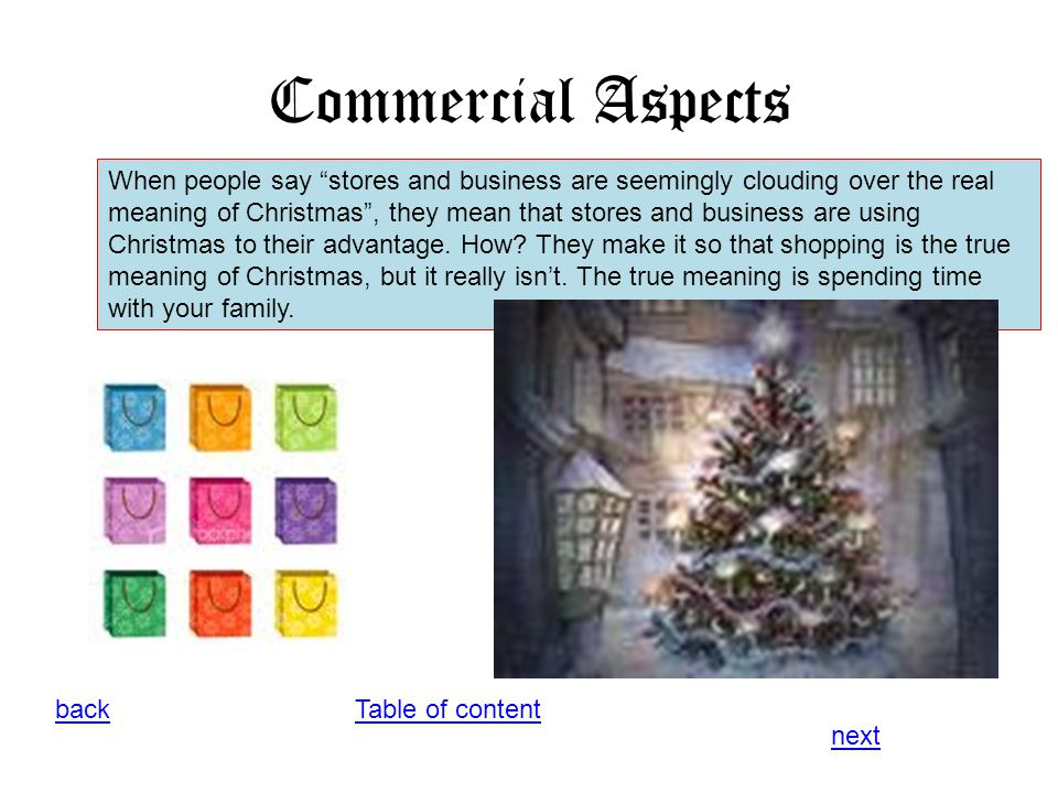 "Commercial Aspects Table of contentback next When people say ""stores and business are seemingly clouding over the real meaning of Christmas"", they mea"