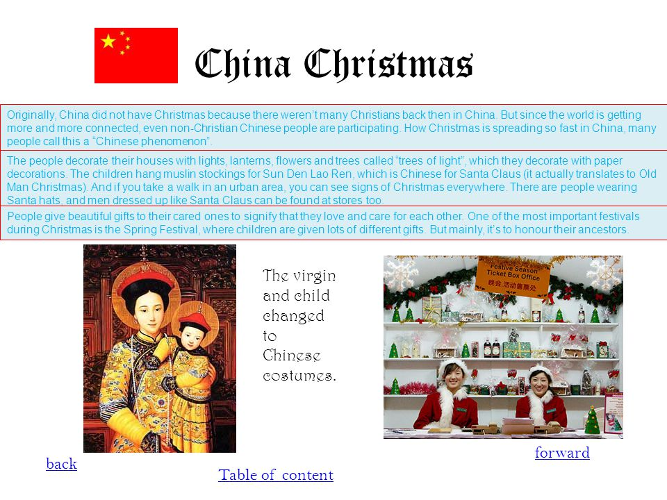 China Christmas back forward Table of content Originally, China did not have Christmas because there weren't many Christians back then in China. But s