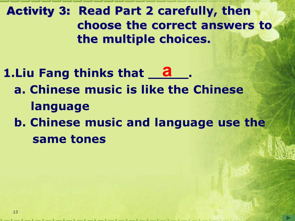 13 1.Liu Fang thinks that _____. a. Chinese music is like the Chinese language b.