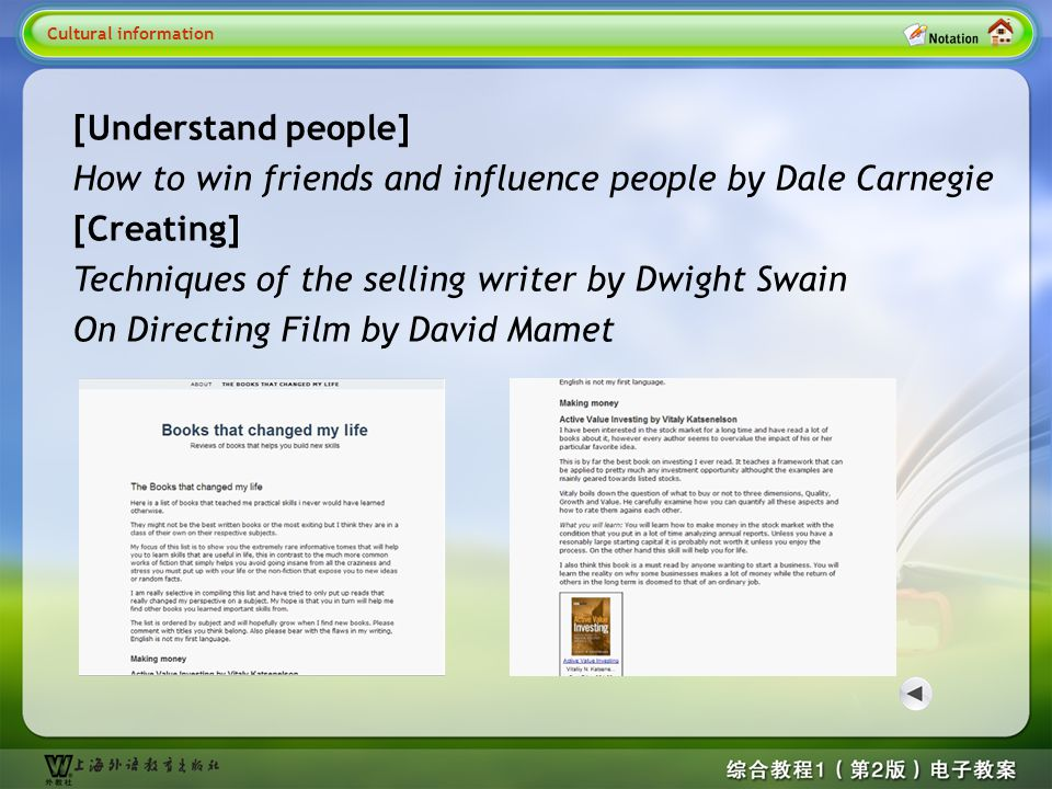 Cultural information 4 Cultural information [Understand people] How to win friends and influence people by Dale Carnegie [Creating] Techniques of the selling writer by Dwight Swain On Directing Film by David Mamet