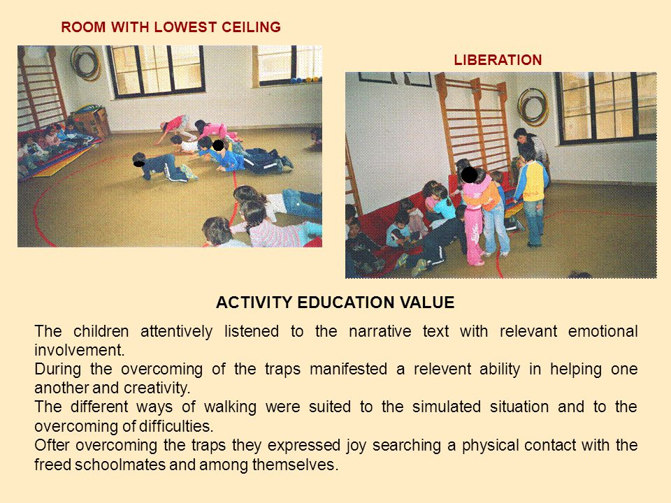 ROOM WITH LOWEST CEILING LIBERATION ACTIVITY EDUCATION VALUE The children attentively listened to the narrative text with relevant emotional involvement.