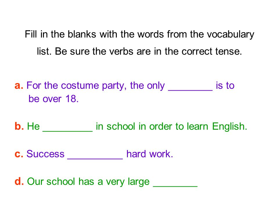 Fill in the blanks with the words from the vocabulary list. Be sure the verbs are in the correct tense. a. For the costume party, the only ________ is
