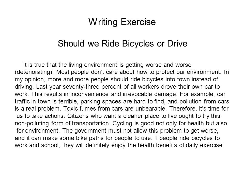 Writing Exercise It is true that the living environment is getting worse and worse (deteriorating). Most people don't care about how to protect our en