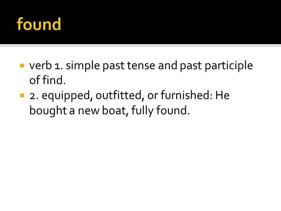  verb 1. simple past tense and past participle of find.