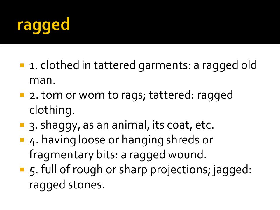  1. clothed in tattered garments: a ragged old man.