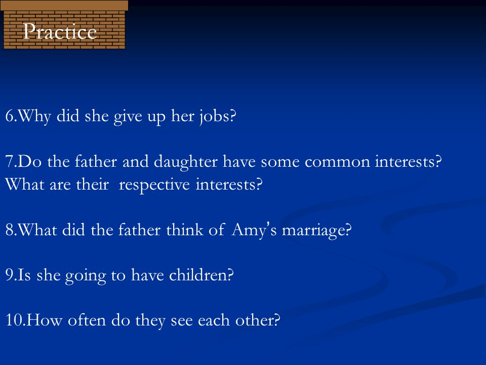 6.Why did she give up her jobs.7.Do the father and daughter have some common interests.