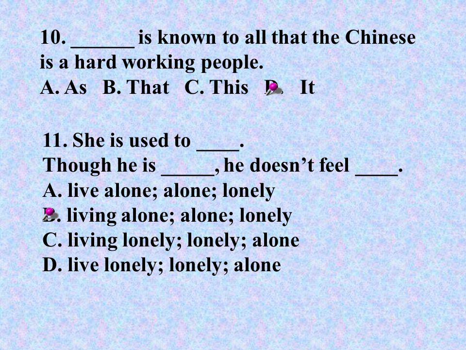 10.______ is known to all that the Chinese is a hard working people.