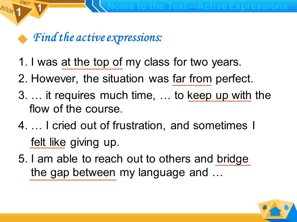 1 1 In English, you may find some expressions formed by very common words, but they are active and powerful.