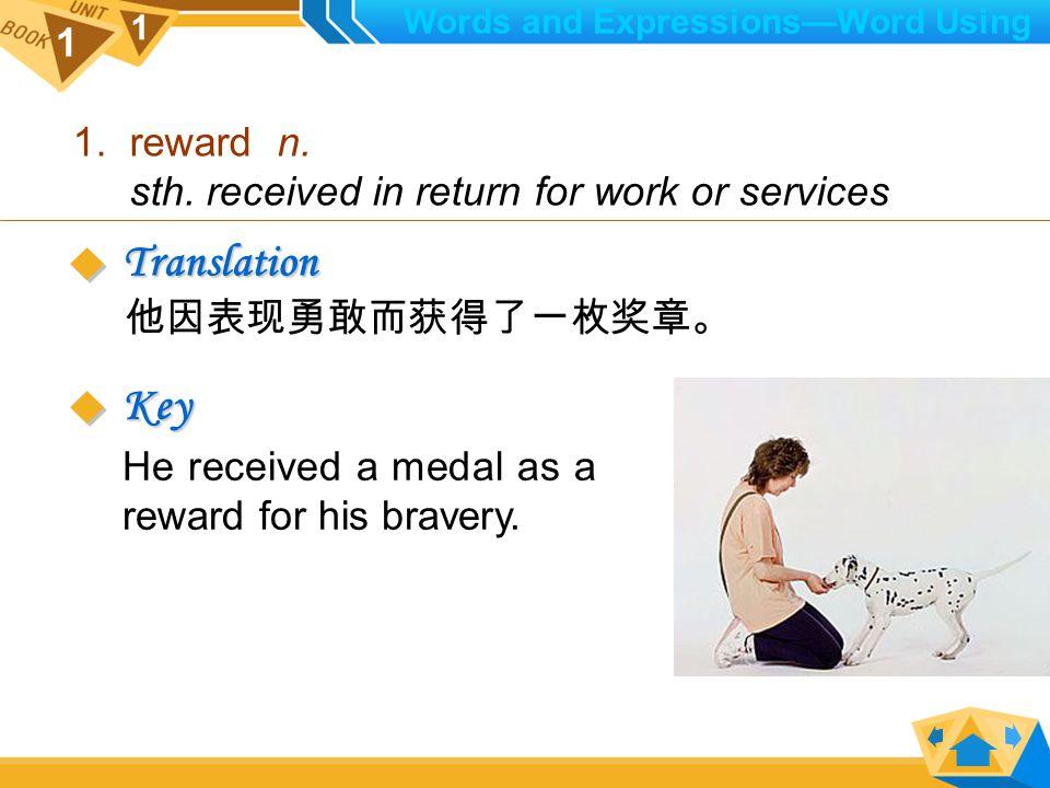 1 1 1.reward v. to give sth. in return for good reward sb.