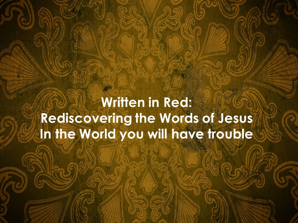 Written in Red: Rediscovering the Words of Jesus In the World you will have trouble
